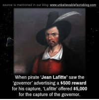"""Memes, Saw, and Blog: source ls mentioned in our blog  www.unbelievablefactsblog.com  When pirate """"Jean Lafitte' saw the  governor' advertising a $500 reward  for his capture, Lafitte' offered $5,000  for the capture of the governor."""
