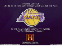 Ohh Lakers! Credit: Jimmy Rustling  http://whatdoumeme.com/meme/t41ax2: SOURCES CONFIRM:  DUE TO THEIR FANS CONTINUALLY TALKING ABOUT THE PAST  LAKER GAMES WILL NOW BE TELEVISED  ON THE HISTORY CHANNEL  THE HISTORY CHANNEL.  Brought By Face  com/NBAMennes  book Ohh Lakers! Credit: Jimmy Rustling  http://whatdoumeme.com/meme/t41ax2