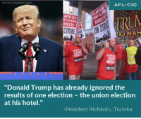 """Ignorant, Memes, and Las Vegas: Sources: Getty (left) AP (righ)  AFL-CIO  ANTIC CITY  AP TAJ MAHAL  A  TAU MAH  WORKERS  CASIN  ONSTRE!  WORKH  ON STT  """"Donald Trump has already ignored the  results of one election the union election  at his hotel.""""  President Richard L. Trumka Donald Trump has refused to recognize and bargain with workers in his Las Vegas hotel who voted to join a union.   That's what we call a rigged system."""