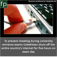 Cheating, Internet, and Memes: Sources mentioned at: factpoint.net  fp  To prevent cheating during university  entrance exams Uzbekistan shuts off the  entire country's internet for five hours on  exam day Subscribe to our YouTube channel: youtube.com-FactPoint check Source at : Factpoint.net- Or check this link: https:-www.theatlantic.com-technology-archive-2014-08-before-a-high-stakes-standardized-test-uzbekistan-shut-the-whole-countrys-internet-down-375556-