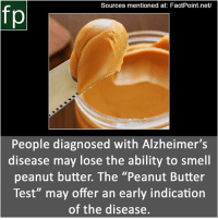 """Memes, Smell, and youtube.com: Sources mentioned at: FactPoint.net/  People diagnosed with Alzheimer's  disease may lose the ability to smell  peanut butter. The """"Peanut Butter  Test"""" may offer an early indication  of the disease. Subscribe to our YouTube channel: youtube.com-FactPoint check Source at : FactPoint.net- Or check this link: https:-health.clevelandclinic.org-peanut-butter-test-may-detect-alzheimers-"""