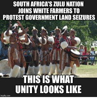 """Africa, Food, and Future: SOUTH AFRICA'S ZULU NATION  JOINS WHITE FARMERS TO  PROTEST GOVERNMENT LAND SEIZURES  THIS ISWİAT  UNITY LOOKS LIKE  imgflip.com Now, this is what unity looks like. SouthAfrica's Zulu nation has joined forces with white farmers being subjected to racial land seizures in order to prevent the atrocity. The largest ethnic group in South Africa, Zulu, has spoken out against the racial expropriation of land without compensation in the country. Zulu is ready to cooperate with the country's white farmers, known as """"Afrikaners"""" or """"Boers"""" to prevent the seizure of their land, reported RT. Zulu King Goodwill Zwelithini has said the group will cooperate with South African minority rights group AfriForum because they desire to eat in the future. """"The Zulu nation I'm talking about will not exist if we don't have food. That's why I say farmers must come closer so that we discuss what we can do when we talk about agriculture and the availability of enough food in the land. That's why I'm asking AfriForum of the Boers to come and help us,"""" Zwelithini said, as quoted by eNews Channel Africa. """"Because when government started talking about the appropriation of land, expropriation without compensation, Boers downed tools. There is no food in South Africa,"""" he added. """"Anyone who wants to be voted for and elected by us, I'm going to talk now, anyone who wants to be elected by us must come and kneel here and commit that I will never touch your land,"""" the Zulu King said firmly placing private property rights above political or racial affiliation. While the Zulu King officially has no political power, he does have the loyalty of millions of people who may not be affiliated with politics. The land expropriation program run by President Cyril Ramaphosa is designed to redistribute land to poor black people to tackle severe inequality 24 years after the end of apartheid. It mostly involves lands owned by Boers, whites primarily of Dutch descent. However, the program h"""