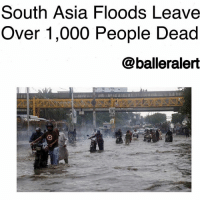 South Asia Floods Leave Over 1,000 People Dead-blogged by @thereal__bee ⠀⠀⠀⠀⠀⠀⠀⠀⠀ ⠀⠀ While we've remained consumed on HurricaneHarvey and its affects, areas in South Asia have suffered their own catastrophic floods leaving over a 1,000 people dead. ⠀⠀⠀⠀⠀⠀⠀⠀⠀ ⠀⠀ More than 8,000 miles away in South Asia, a heavy monsoon rained over the last several weeks leaving many dead across India, Nepal, and Bangladesh. Reports say that over 41 million people have been affected by the direct impact of the rain. ⠀⠀⠀⠀⠀⠀⠀⠀⠀ ⠀⠀⠀⠀⠀⠀⠀ ⠀⠀⠀⠀⠀⠀⠀ ⠀⠀⠀⠀⠀⠀⠀ In already deeply impoverished rural areas, homes have been completely wiped away by landslides and the rising waters. People were forced to use elephants to rescue trapped tourists and residents. ⠀⠀⠀⠀⠀⠀⠀⠀⠀ ⠀⠀⠀⠀⠀⠀⠀ ⠀⠀⠀⠀⠀⠀⠀ The most recent city hit is Mumbai, the financial center of India, parts of which are under several feet of water. On Thursday, a building collapsed due to the heavy rain, leaving 21 people dead and more than a dozen others trapped under the building. ⠀⠀⠀⠀⠀⠀⠀⠀⠀ ⠀⠀ Police, rescue workers, and residents were able to pull 13 people out of the rubble but are still searching for others who are buried underneath.: South Asia Floods Leave  Over 1,000 People Dead  @balleralert South Asia Floods Leave Over 1,000 People Dead-blogged by @thereal__bee ⠀⠀⠀⠀⠀⠀⠀⠀⠀ ⠀⠀ While we've remained consumed on HurricaneHarvey and its affects, areas in South Asia have suffered their own catastrophic floods leaving over a 1,000 people dead. ⠀⠀⠀⠀⠀⠀⠀⠀⠀ ⠀⠀ More than 8,000 miles away in South Asia, a heavy monsoon rained over the last several weeks leaving many dead across India, Nepal, and Bangladesh. Reports say that over 41 million people have been affected by the direct impact of the rain. ⠀⠀⠀⠀⠀⠀⠀⠀⠀ ⠀⠀⠀⠀⠀⠀⠀ ⠀⠀⠀⠀⠀⠀⠀ ⠀⠀⠀⠀⠀⠀⠀ In already deeply impoverished rural areas, homes have been completely wiped away by landslides and the rising waters. People were forced to use elephants to rescue trapped tourists and residents. ⠀⠀⠀⠀⠀⠀⠀⠀⠀ ⠀⠀⠀⠀⠀⠀⠀ ⠀⠀⠀⠀⠀⠀⠀ The most recent city hit is Mumbai, the financial center of India, parts of which are under several feet of water. On Thursday, a building collapsed due to the heavy rain, leaving 21 people dead and more than a dozen others trapped under the building. ⠀⠀⠀⠀⠀⠀⠀⠀⠀ ⠀⠀ Police, rescue workers, and residents were able to pull 13 people out of the rubble but are still searching for others who are buried underneath.