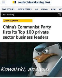 Anaconda, Party, and China: South China Morning Post  TOP STORIES NEWSLETTERS HK CHINA ASIA WO  China economy  CHINA ECONOMY  China's Communist Party  lists its Top 100 private  sector business leaders  Kowalski, analysis Wait a minute