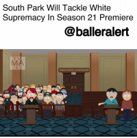 "Confederate Flag, Memes, and South Park: South Park Will Tackle White  Supremacy In Season 21 Premiere  @balleralert  MA  PARK COUNTY COURTHOUSE South Park Will Tackle White Supremacy In Season 21 Premiere- blogged by @niksofly ⠀⠀⠀⠀⠀⠀⠀⠀⠀⠀⠀⠀⠀⠀⠀⠀⠀⠀⠀⠀⠀⠀⠀⠀⠀⠀⠀⠀⠀⠀⠀⠀⠀⠀⠀⠀ On Wednesday, the 13th of September, the politically correct (and sometimes incorrect) animated series, SouthPark, will return for its 21st season. ⠀⠀⠀⠀⠀⠀⠀⠀⠀⠀⠀⠀⠀⠀⠀⠀⠀⠀⠀⠀⠀⠀⠀⠀⠀⠀⠀⠀⠀⠀⠀⠀⠀⠀⠀⠀ The season kicks off with a huge bang and timely address of the political climate within the United States. The premiere will address the terrorism that occurred in Charlottesville, VA. The episode is described as ""Protestors armed with tiki torches and confederate flags take to the streets of South Park. Randy comes to grips with what it means to be white in today's society."" ⠀⠀⠀⠀⠀⠀⠀⠀⠀⠀⠀⠀⠀⠀⠀⠀⠀⠀⠀⠀⠀⠀⠀⠀⠀⠀⠀⠀⠀⠀⠀⠀⠀⠀⠀⠀ Officially titled ""White People Renovating Houses"", the season's first episode reflects on Charlottesville as animated white supremacists walk down the Colorado town changing ""you will not replace us"". The theme of white supremacy continues in a different scene when a band of white nationalists appear in court. At every chance the nationalists received, they wave the confederate flag."