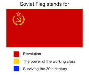Good ol' times: Soviet Flag stands for  Revolution  The power of the working class  Surviving the 20th century Good ol' times