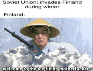 oui oui Eiffel tower: Soviet Union: invades Finland  during winter  Finland:  welcome to the ice fields motherfucker oui oui Eiffel tower