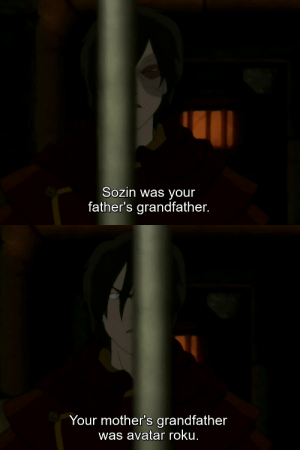 pococurantesupremediety: anadiableau: Okay but honestly fucking shit like this when they show Zuko's scar side when talking about Sozin and then having the bar pass and have his non-scar side when Iroh says Roku is his great grandfather if EXACTLY the kind of shit that elevates this show to where really no other show has ever come and probably never will But ALSO can we talk about the fact that every single shot of this conversation is framed so that we see Zuko through the bars but we always get a close-up of Iroh's face with no bars in the frame because IROH ISN'T THE ONE IN A CAGE. : Sozin was your  father's grandfather.   Your mother's grandfather  was avatar roku. pococurantesupremediety: anadiableau: Okay but honestly fucking shit like this when they show Zuko's scar side when talking about Sozin and then having the bar pass and have his non-scar side when Iroh says Roku is his great grandfather if EXACTLY the kind of shit that elevates this show to where really no other show has ever come and probably never will But ALSO can we talk about the fact that every single shot of this conversation is framed so that we see Zuko through the bars but we always get a close-up of Iroh's face with no bars in the frame because IROH ISN'T THE ONE IN A CAGE.