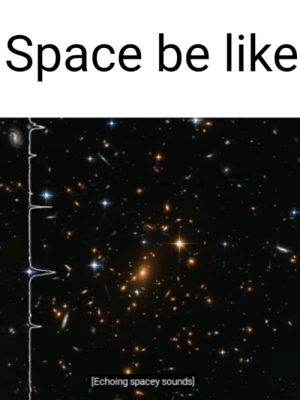 Space Be Like Echoing Spacey Sounds Latest NASA Video ...