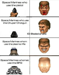 space marine: Space Marines who  use the pistol  Space Marines who use  the Chuper Chotgun  IG: @salads  Space Marines whom  use the plasma rifle  Space Marines whomst  use the BFG