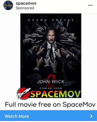 John Wick, Memes, and Soon...: space mov  r SPACEMov  Sponsored  K E A N U  R E E V E S  CHAPTER  JOHN WICK  COMING SOON  SPACEMOV  Full movie free on SpaceMov  Watch More