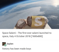 Me_irl: Space Salami - The first ever salami launched to  space, Italy 4 October 2018 [1600x800]  baylen  history has been made boys Me_irl