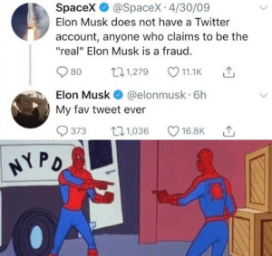"fraud: Spacex @SpaceX 4/30/09  Elon Musk does not have a Twitter  account, anyone who claims to be the  ""real"" Elon Musk is a fraud.  t1,279  80  11.1K  Elon Musk  @elonmusk 6h  My fav tweet ever  t1,036  373  16.8K  NY PD"