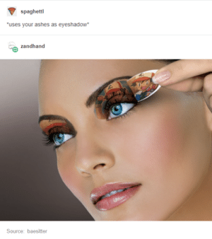 Oh, worm?: spaghettl  uses your ashes as eyeshadow  zandhand  Source: baesitter Oh, worm?
