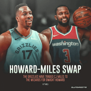 Dwight Howard, Memphis Grizzlies, and Wizards: SPALDING  E A  SEEMEEU  Fed  washington  IES  17  CA  HOWARD-MILES SWAP  THE GRIZZLIES HAVE TRADED CJ MILES TO  THE WIZARDS FOR DWIGHT HOWARD  H/T WOJ  CLUTCHPOINTS Dwight Howard's Grizzlies career is about to end before it even starts.