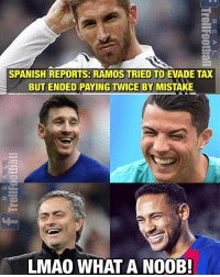 Tax XI 😂😂😂: SPANISH REPORTS: RAMOS TRIED TO EVADE TAX  BUT ENDED PAYING TWICE BY MISTAKE  LMAO WHAT A N00B Tax XI 😂😂😂
