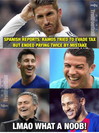 Tax XI 😂😂😂: SPANISH REPORTS: RAMOS TRIED TO EVADE TAX  BUT ENDED PAYING TWICE BY MISTAKE  LMAO WHAT A NO0B! Tax XI 😂😂😂