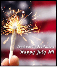 Happy 4th of July. Spark one up!: Spark One Wp Fon Freedom  Happy July 4th Happy 4th of July. Spark one up!