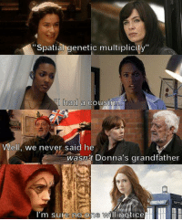 """spatial: Spatial genetic multiplicity""""  l had a cousinao  Well, we never said he  wasa't Donna's grandfather  I'm sure ho one will hoticef"""