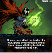 Batman, Kkk, and Memes: SPAWN, #30  DailyGeekFacts  Spawn once killed the leader of a  KKK group by turning him into a  black man and letting his fellow  Klansmen hang him Creative 👀 _ spawn alsimmons albertsimmons theviolator chapel manofmiracles malebolgia batman spiderman marvel dc marvelcomics dccomics imagecomics imagecomicsfacts dailygeekfacts