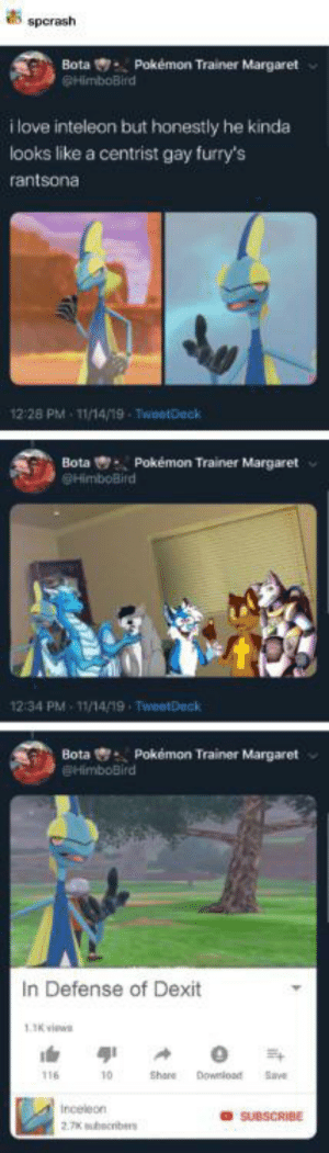 Never gonna unsee this: spcrash  Pokémon Trainer Margaret  Bota  SHimboBird  i love inteleon but honestly he kinda  looks like a centrist gay furry's  rantsona  12:28 PM 11/14/19 - TweetDeck  Pokémon Trainer Margaret  Bota  SHimboBird  12:34 PM 11/14/19 TweetDeck  Bota Pokémon Trainer Margaret  BHimboBird  In Defense of Dexit  1.1K viewe  Download  116  10  Share  Save  Inceleon  SUBSCRIBE  2.7Kuhecriben Never gonna unsee this