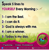 Books, God, and Instagram: Speak 5 lines to  YOURSELF Every Morning  1- I am the Best.  2- can do it.  3- God is always with me.  4- am a winner.  5- Today is my day  RANGE  Psychology & Human Development.  f FACE Book.com/DEVRANGE  TWITTER.COM DEVRANGE  INSTAGRAM.COMVDEv RANGE