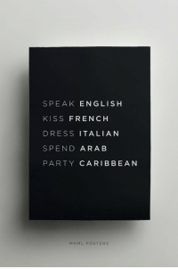 Party, Dress, and Kiss: SPEAK ENGLISH  KISS FRENCH  DRESS ITALIAN  SPEND ARA B  PARTY CARIBBEAN  MNML POSTERS
