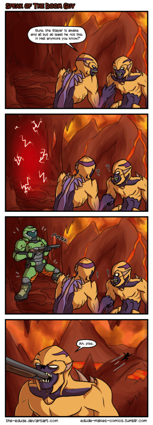 edude-makes-comics:  The title is the funniest thing about this comic.: SPEAK OF THE DOOM GUY  Sure, the Slayer is awake  and all but at least he not like,  in Hell anymore you know?   RONK  Ah, piss  edude-makes-comics.tumblr.com  the-edude.deviantart.com edude-makes-comics:  The title is the funniest thing about this comic.