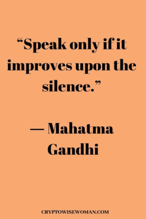 """gandhi: """"Speak only ifit  improves upon the  silence.""""  Mahatma  Gandhi  CRYPTOWISEWOMAN.COM"""