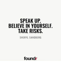 Take risks. 👊 Like this if you agree and tag a friend that needs to see this!: SPEAK UP  BELIEVE IN YOURSELF  TAKE RISKS  SHERYL SANDBERG  foundr Take risks. 👊 Like this if you agree and tag a friend that needs to see this!