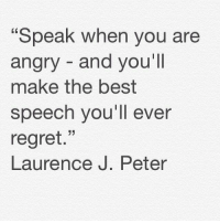 "Regret, Tumblr, and Best: Speak when you are  angry and you'll  make the best  speech you'll ever  regret.""  Laurence J. Peter <p><a href=""http://darlington57.tumblr.com/post/150225454852/greatquotes-memesforguidance"" class=""tumblr_blog"">darlington57</a>:</p>  <blockquote><p>#greatquotes #memesforguidance</p></blockquote>"