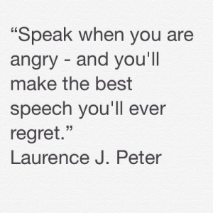 "Regret, Tumblr, and Best: Speak when you are  angry and you'll  make the best  speech vou'll ever  regret.""  Laurence J. Peter darlington57:  #greatquotes #memesforguidance"