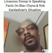 Blac Chyna, Facts, and Funny: Speaking  Lmaoooo Snoop ls  Facts On Blac Chyna & Rob  Kardashian's Situation Jheeeez lol