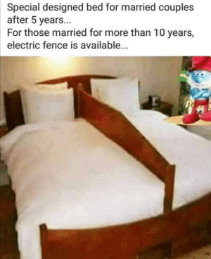 why pay for a divorce when you can just hate each other for free!: Special designed bed for married couples  after 5 years...  For those married for more than 10 years,  electric fence is available...  P why pay for a divorce when you can just hate each other for free!