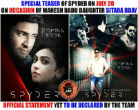 Memes, Soon..., and July 20: SPECIAL TEASER OF SPYDER ON JULY 20  ON OCCASION OF MAHESH BABU DAUGHTER SITARA BDAY  SoON  COMING  OFFICIAL STATEMENT YET TO BE DECLARED BY THE TEAM Spyder Teaser On July 20