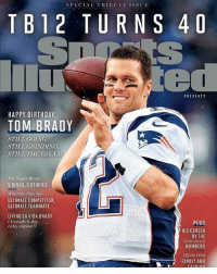 Birthday, Family, and Memes: SPECIAL TRIBUTE ISSUE  TB12 TURNS 40  PRESENTS  HAPPY BIRTHDAY  TOM BRADY  STILL GOING  STILL GRINDING  STILL THE GO.A.T  The Super Bowls  5 RINGS, 5 STORIES  What the Pats See  ULTIMATE COMPETITOR  ULTIMATE TEAMMATE  LIVING LA VIDA BRADY  (Avocado b-day  cake, anyone?)  PLUS  HIS CAREER  BY THE  ridiculous  NUMBERS  O the Field  FAMILY AND Tom has a 40th birthday special edition coming from Sports Illustrated 🔥