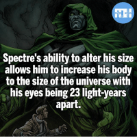 Batman, Memes, and Superman: Spectre's ability to alter his size  allows him to increase his body  to the size of the universe with  his eyes being 23 light-years  apart. Spectre don't play! - My other IG accounts @factsofflash @yourpoketrivia @webslingerfacts ⠀⠀⠀⠀⠀⠀⠀⠀⠀⠀⠀⠀⠀⠀⠀⠀⠀⠀⠀⠀⠀⠀⠀⠀⠀⠀⠀⠀⠀⠀⠀⠀⠀⠀⠀⠀ ⠀⠀--------------------- batmanvssuperman xmen batman superman wonderwoman deadpool spiderman hulk thor ironman marvel bluelantern theflash wolverine daredevil aquaman justiceleague homecoming blackpanther wallywest starwars mrterrific avengers spectre zacksnyder professorzoom deathstroke like4like injustice2
