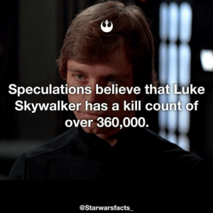 A surprise to be sure but a welcome one. - Source: Mr Sunday Movies -: Speculations believe that Luke  Skywalker has a kill count of  over 360,000.  @Starwarsfacts  一 A surprise to be sure but a welcome one. - Source: Mr Sunday Movies -