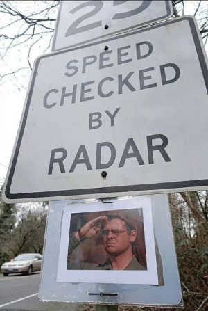 Radar, Speed, and One: SPEED  CHECKED  BY  RADAR Only people of a certain age will get this one.