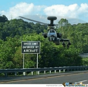 speed limit enforced by aircraft: SPEED LIMIT  ENFORCED BY  AIRCRAFT  MameCenterne  memecenter.com