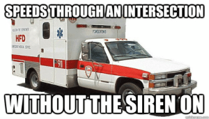 Speeds through an intersection without the siren on - Scumbag ...: SPEEDS THROUGHANINTERSECTION  HEDEMEN  HFD  E C STVICE  11  WITHOUT THE SIREN ON  quickmeme com Speeds through an intersection without the siren on - Scumbag ...