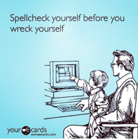 """<p><a href=""""http://theyuniversity.tumblr.com/post/110588343704/psa-spellcheck-yourself-before-you-wreck"""" class=""""tumblr_blog"""">theyuniversity</a>:</p><blockquote><p>PSA: Spellcheck yourself before you wreck yourself.</p></blockquote>: Spellcheck yourself before you  wreck yourself  your e cards  someecards.com <p><a href=""""http://theyuniversity.tumblr.com/post/110588343704/psa-spellcheck-yourself-before-you-wreck"""" class=""""tumblr_blog"""">theyuniversity</a>:</p><blockquote><p>PSA: Spellcheck yourself before you wreck yourself.</p></blockquote>"""