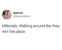 Rent, They, and Like: Spence  @SpenceDen  Millenials. Walking around like they  rent the place.