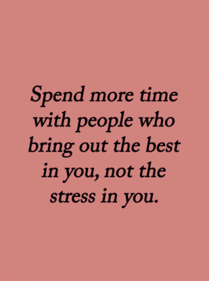 <3: Spend more time  with people who  bring out the best  in you, not the  stress in you. <3