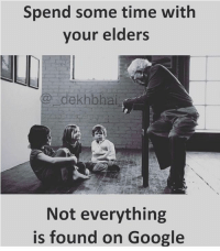 This thing 👌🏻 Follow @_dekhbhai_ for amazing memes 👍🏻: Spend some time with  your elders  NLI  @dekhbhal  Not everything  is found on Google This thing 👌🏻 Follow @_dekhbhai_ for amazing memes 👍🏻