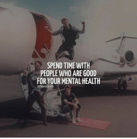 "Crazy, Memes, and Good: SPEND TIME WITH  PEOPLE WHO ARE GOOD  FOR YOUR MENTAL HEALTH  24hoursuccess 🙃 Tag your ""crazy ones"" ⤵️ . 📷 by @sam_kolder 👌"