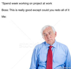 Sounds like somebody's got a case of the Monday's by beached_whale_nuts FOLLOW 4 MORE MEMES.: Spend week working on project at work  This is really good except could you redo all of it  Me:  stock  mematic.net Sounds like somebody's got a case of the Monday's by beached_whale_nuts FOLLOW 4 MORE MEMES.