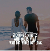 Memes, 🤖, and Your Love: SPENDING 5 MINUTES  WITH YOU IS WHAT  I WAIT FOR WHOLE DAY LONG Tag Your Love ❤️