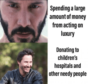 Money, Acting, and People: Spending a large  amount of money  from acting on  luxury  Donating to  children's  hospitals and  other needy people Keanu be wise.
