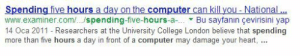 College, Target, and Tumblr: Spending five hours a day on the computer can kill you - National  www-examiner.com/ /spending-five-hours-a-... ▼ Bu sayfanın çevirisini yap  14 Oca 2011 - Researchers at the University College London believe that spending  more than five hours a day in front of a computer may damage your heart, povvs:  good thing i spend 12 hours then
